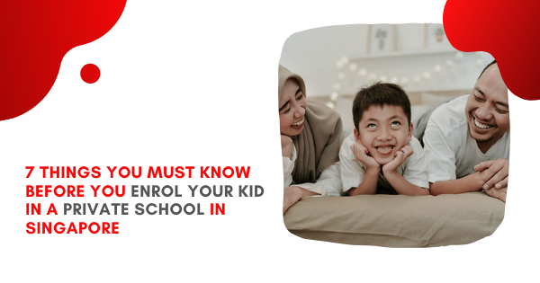 7 Things You Must Know Before You Enroll Your Kid in a Private School in Singapore