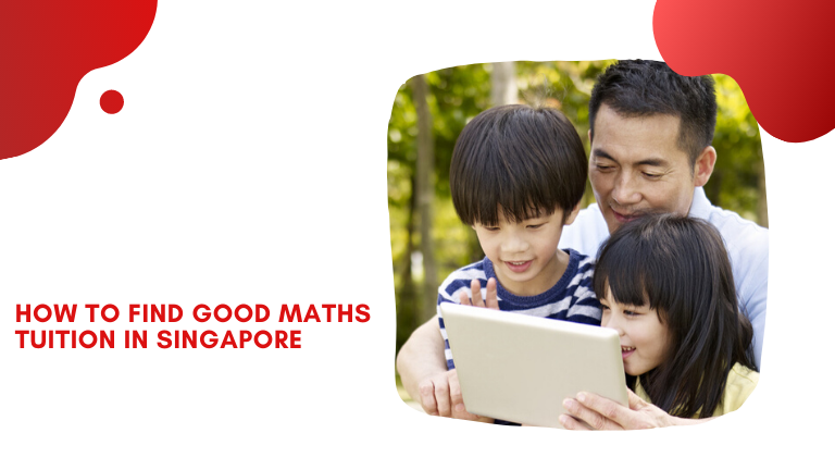 How to Find Good Maths Tuition in Singapore?